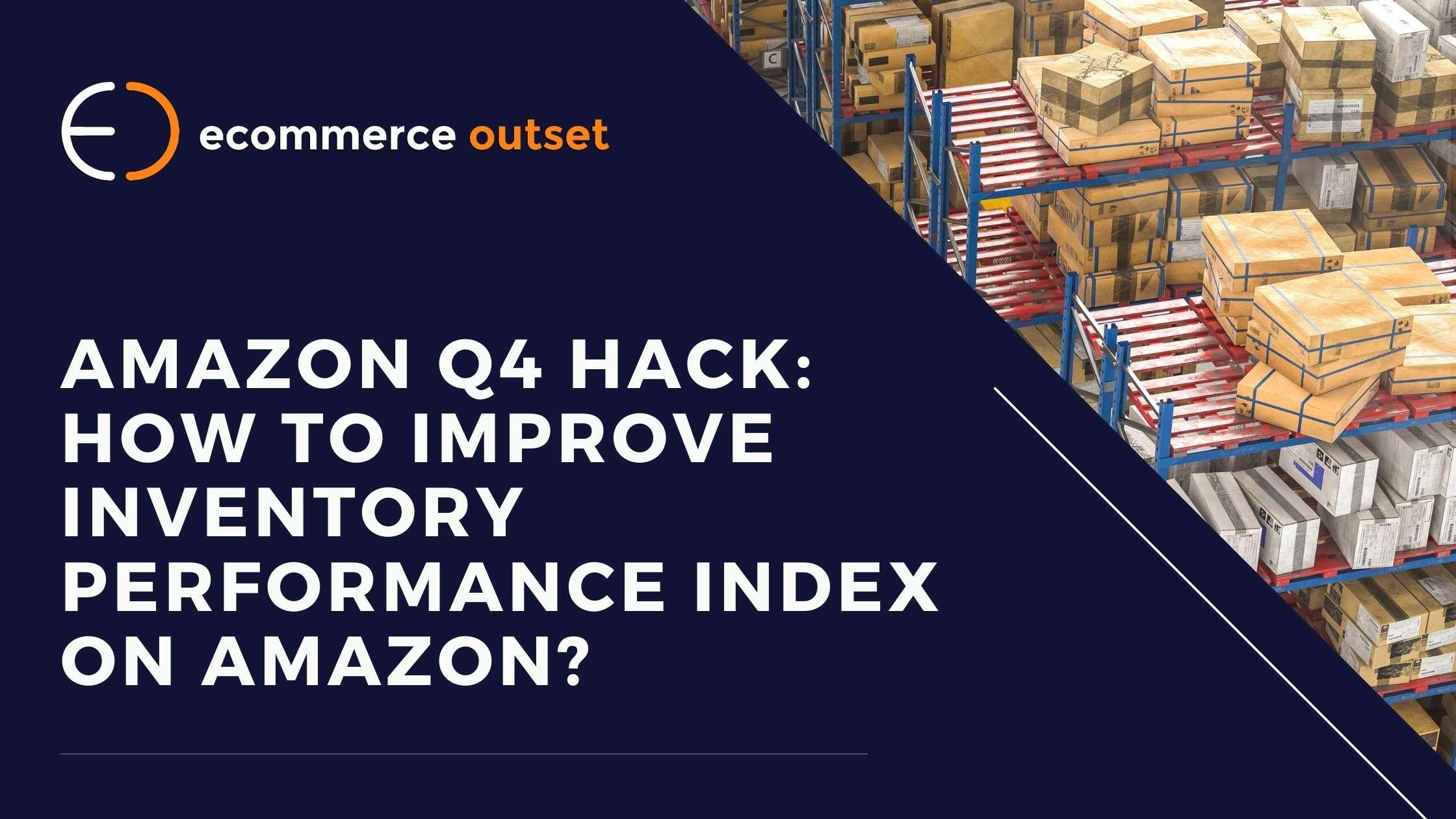 Amazon Q4 Hack: How to Improve Inventory Performance Index on Amazon?